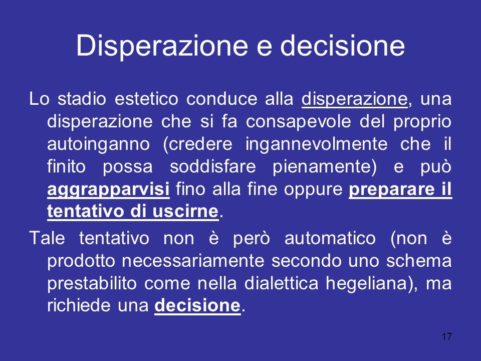 17 Disperazione e decisione Lo stadio estetico conduce alla disperazione, una disperazione che si fa consapevole del proprio autoinganno (credere inga