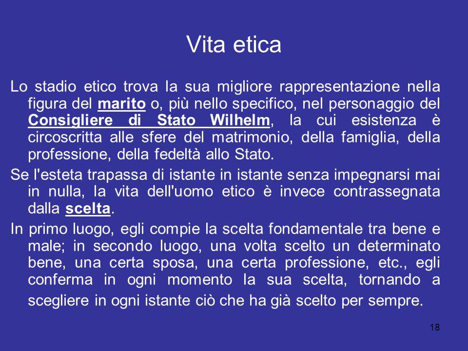 18 Vita etica Lo stadio etico trova la sua migliore rappresentazione nella figura del marito o, più nello specifico, nel personaggio del Consigliere d