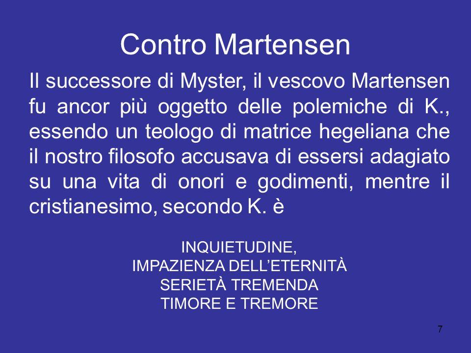 7 Contro Martensen Il successore di Myster, il vescovo Martensen fu ancor più oggetto delle polemiche di K., essendo un teologo di matrice hegeliana c
