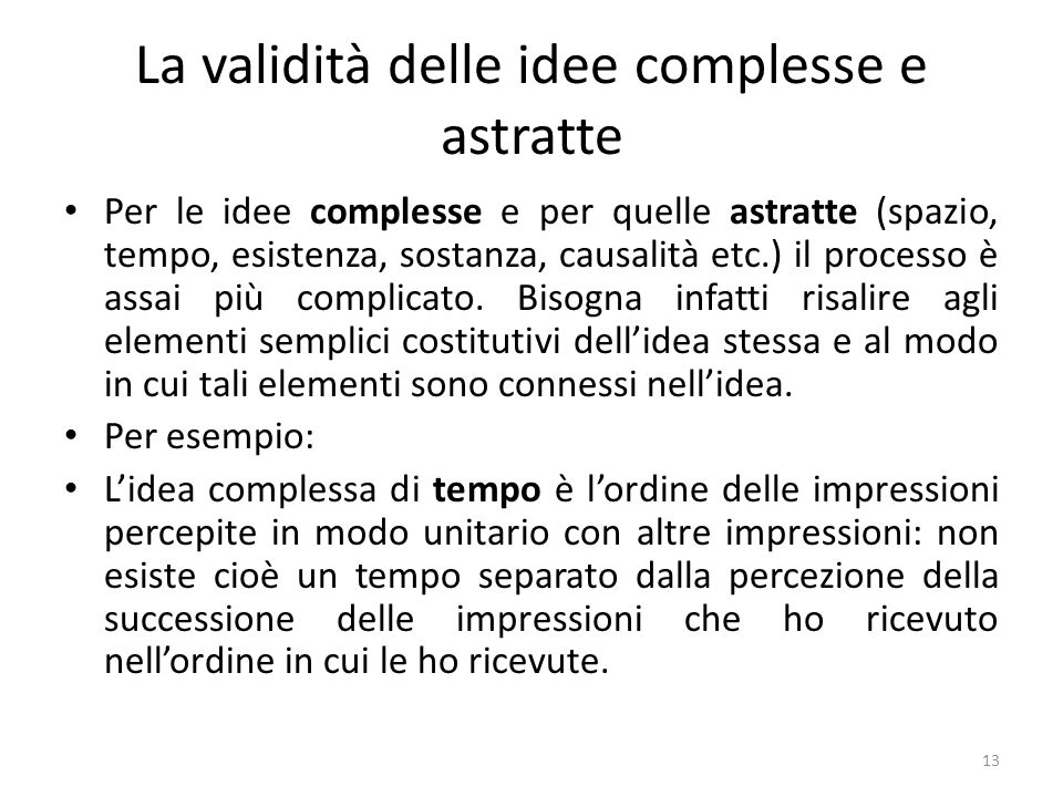 La validità delle idee complesse e astratte Per le idee complesse e per quelle astratte (spazio, tempo, esistenza, sostanza, causalità etc.) il proces