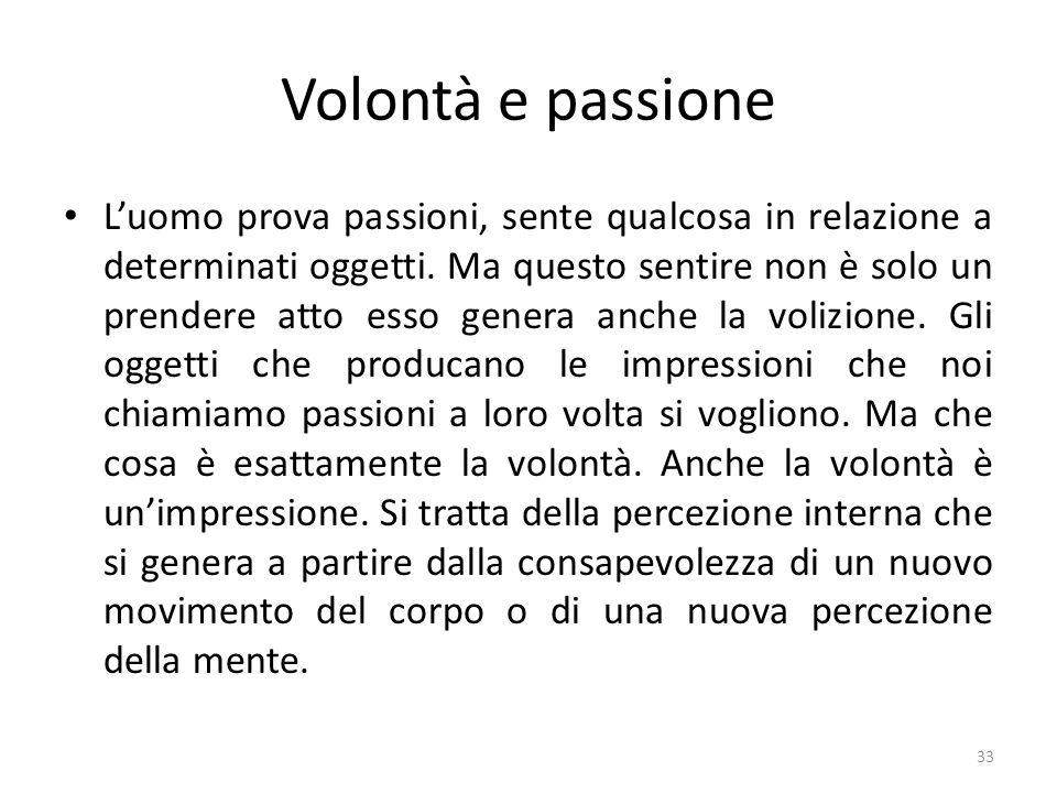 Volontà e passione Luomo prova passioni, sente qualcosa in relazione a determinati oggetti. Ma questo sentire non è solo un prendere atto esso genera