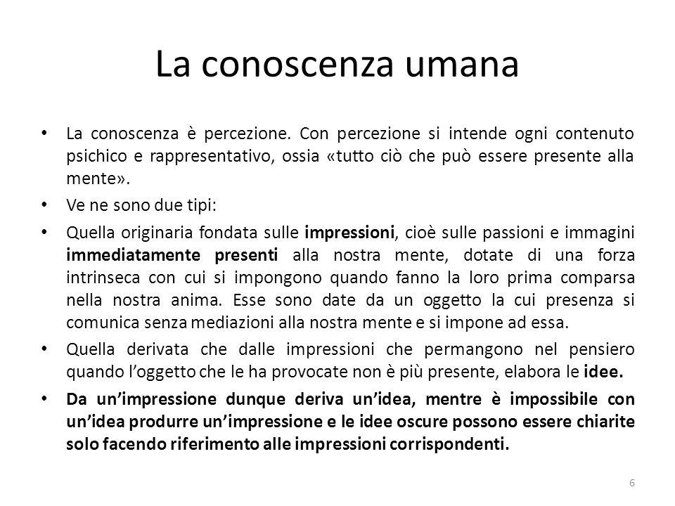 La conoscenza umana La conoscenza è percezione. Con percezione si intende ogni contenuto psichico e rappresentativo, ossia «tutto ciò che può essere p