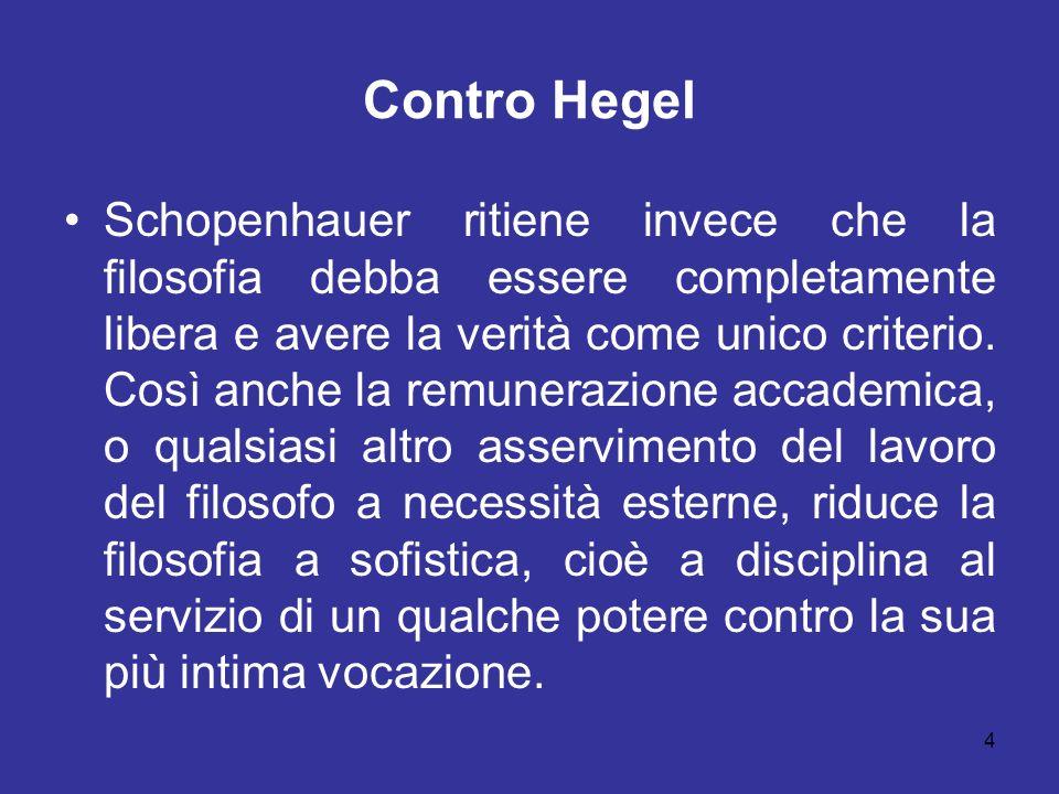 Contro Hegel Schopenhauer ritiene invece che la filosofia debba essere completamente libera e avere la verità come unico criterio. Così anche la remun
