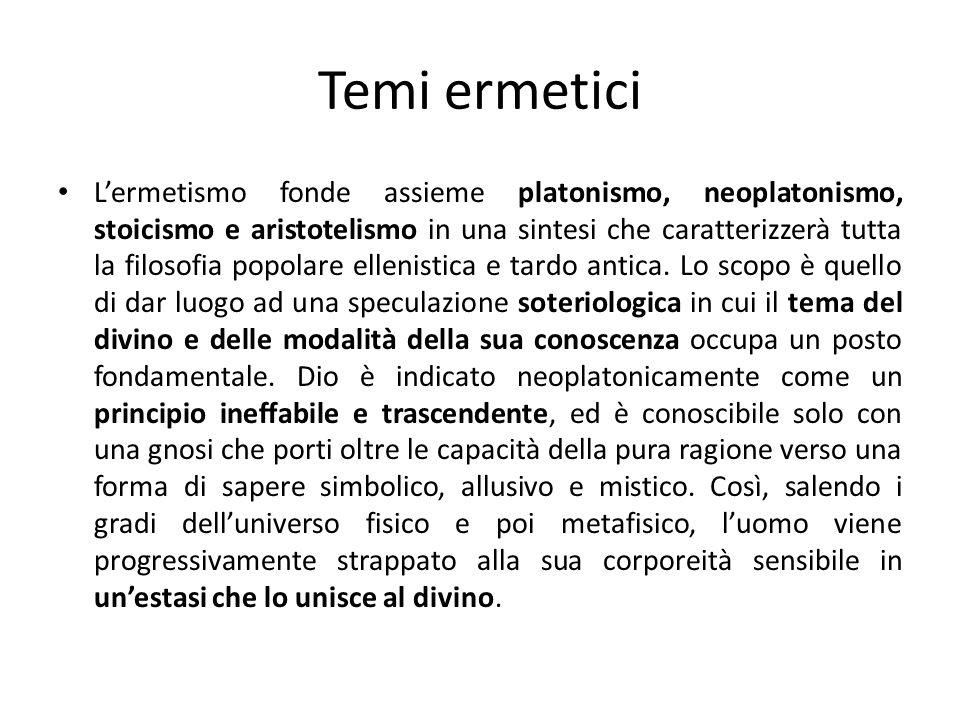 Temi ermetici Lermetismo fonde assieme platonismo, neoplatonismo, stoicismo e aristotelismo in una sintesi che caratterizzerà tutta la filosofia popol
