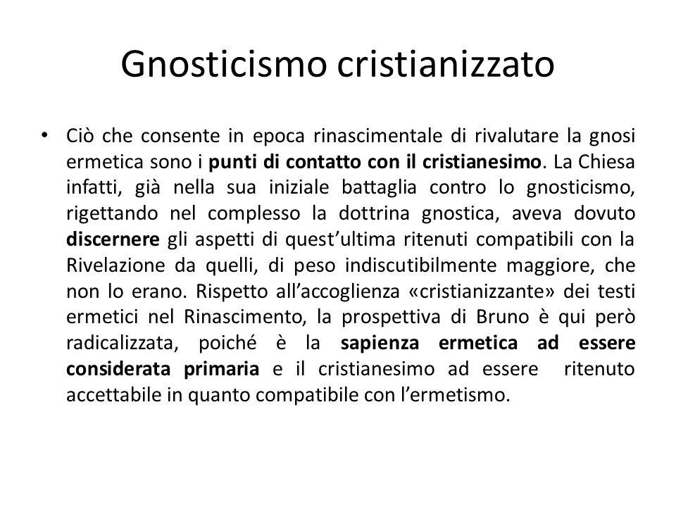 Gnosticismo cristianizzato Ciò che consente in epoca rinascimentale di rivalutare la gnosi ermetica sono i punti di contatto con il cristianesimo. La