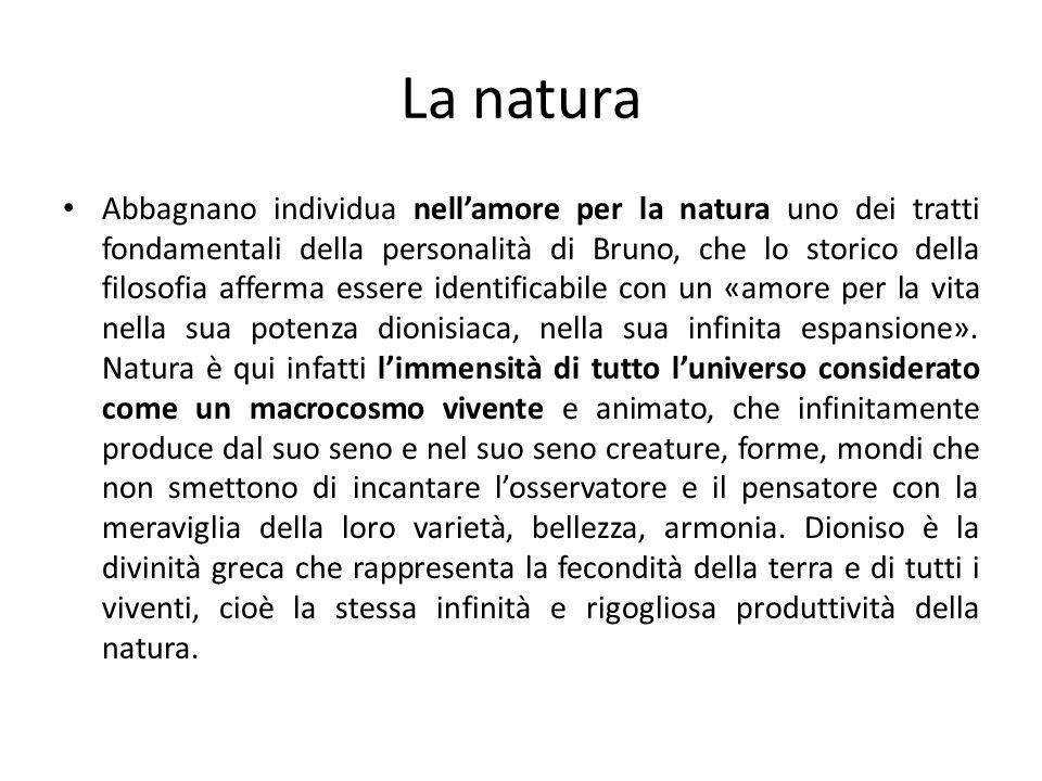 La natura Abbagnano individua nellamore per la natura uno dei tratti fondamentali della personalità di Bruno, che lo storico della filosofia afferma e