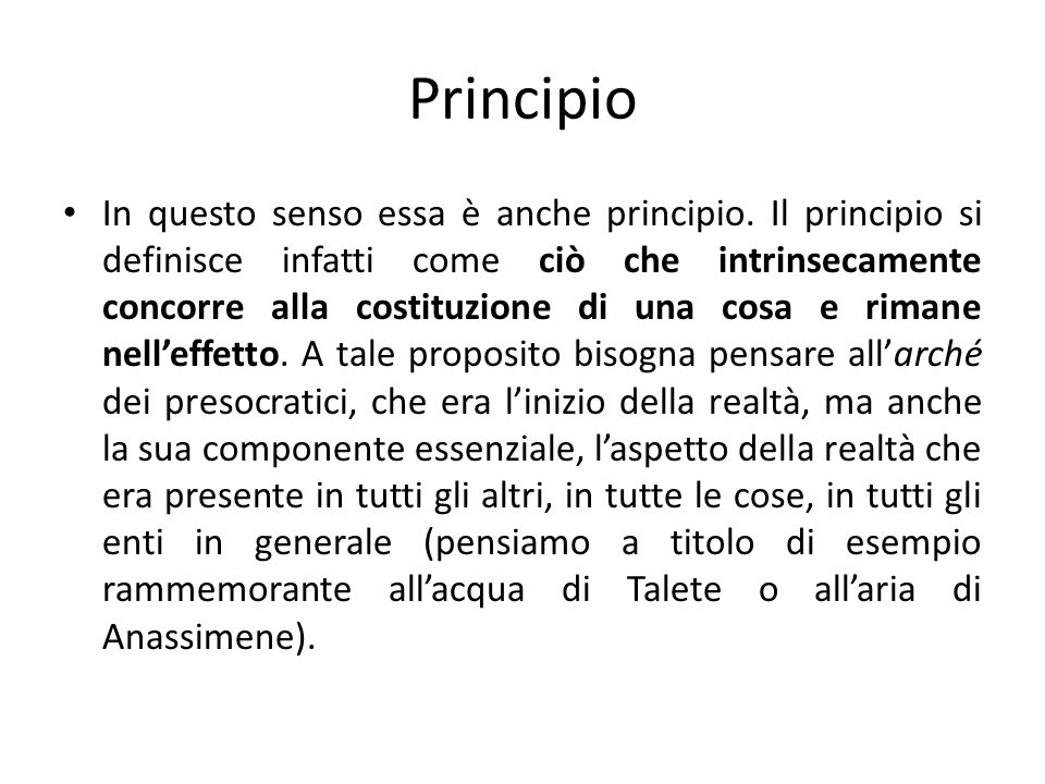 Principio In questo senso essa è anche principio. Il principio si definisce infatti come ciò che intrinsecamente concorre alla costituzione di una cos