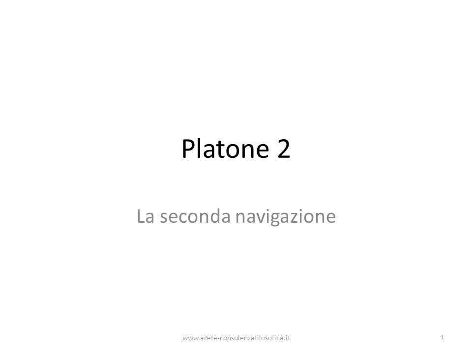www.arete-consulenzafilosofica.it1 Platone 2 La seconda navigazione