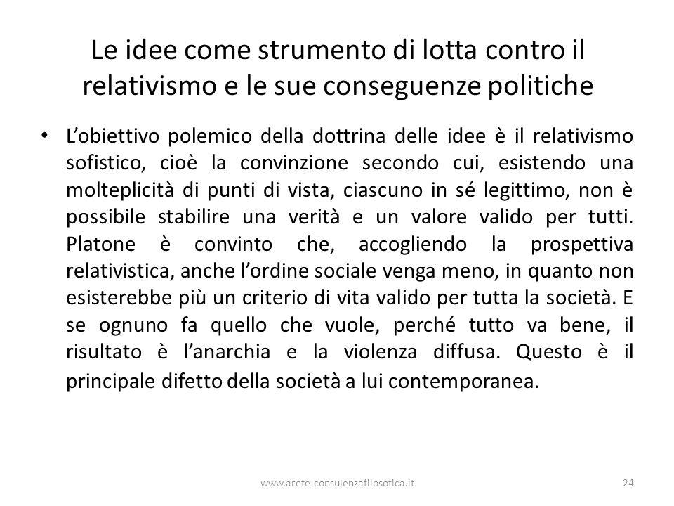 www.arete-consulenzafilosofica.it24 Le idee come strumento di lotta contro il relativismo e le sue conseguenze politiche Lobiettivo polemico della dot