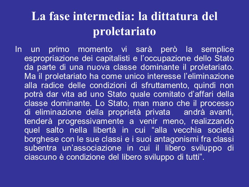 La fase intermedia: la dittatura del proletariato In un primo momento vi sarà però la semplice espropriazione dei capitalisti e loccupazione dello Sta