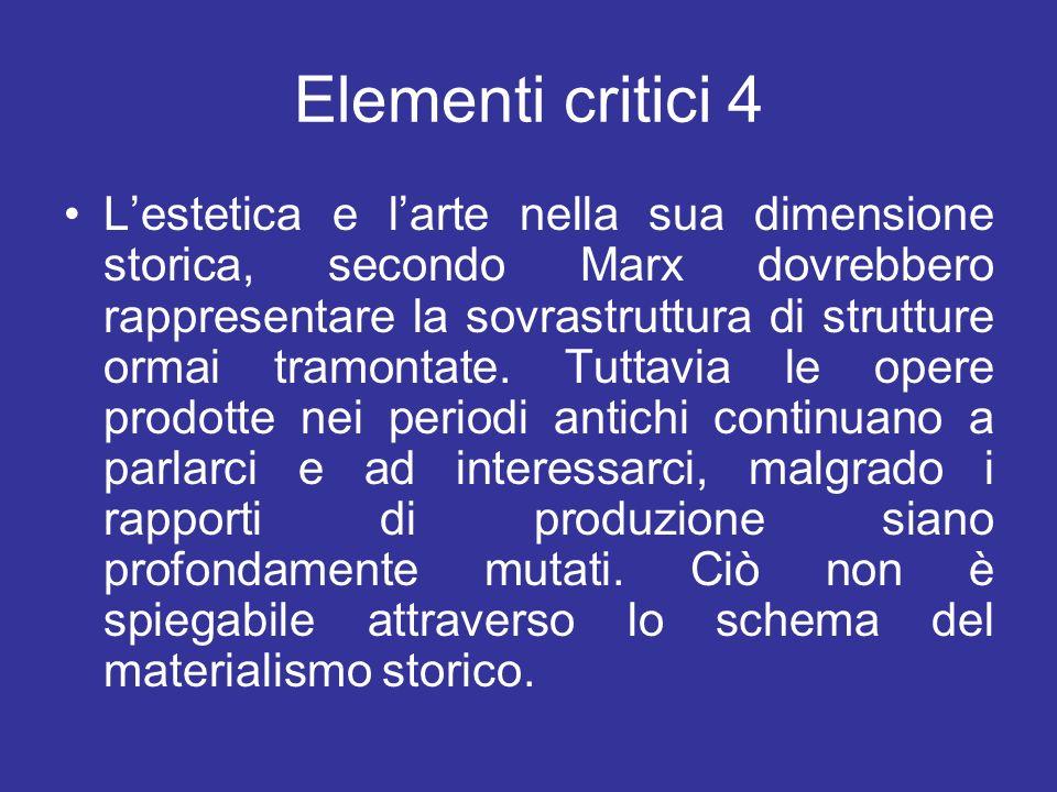 Elementi critici 4 Lestetica e larte nella sua dimensione storica, secondo Marx dovrebbero rappresentare la sovrastruttura di strutture ormai tramonta