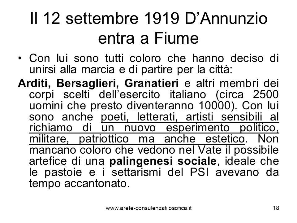 Il 12 settembre 1919 DAnnunzio entra a Fiume Con lui sono tutti coloro che hanno deciso di unirsi alla marcia e di partire per la città: Arditi, Bersa