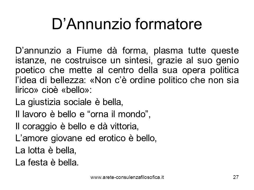 DAnnunzio formatore Dannunzio a Fiume dà forma, plasma tutte queste istanze, ne costruisce un sintesi, grazie al suo genio poetico che mette al centro