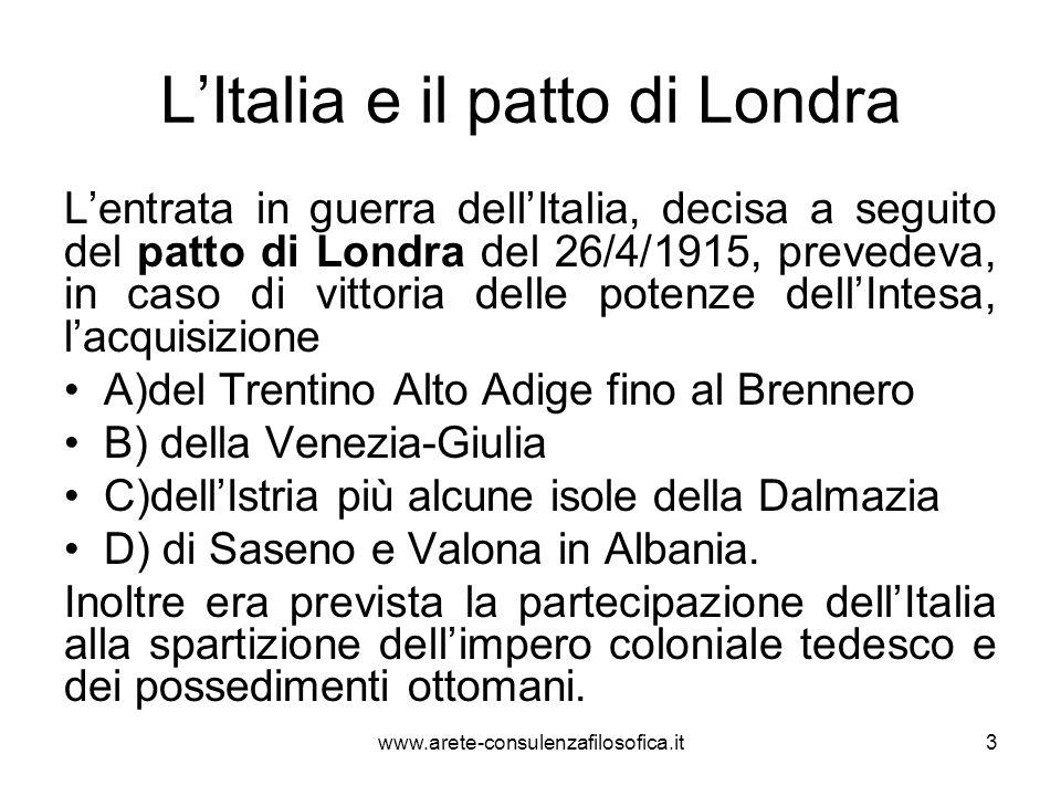 LItalia e il patto di Londra Lentrata in guerra dellItalia, decisa a seguito del patto di Londra del 26/4/1915, prevedeva, in caso di vittoria delle p