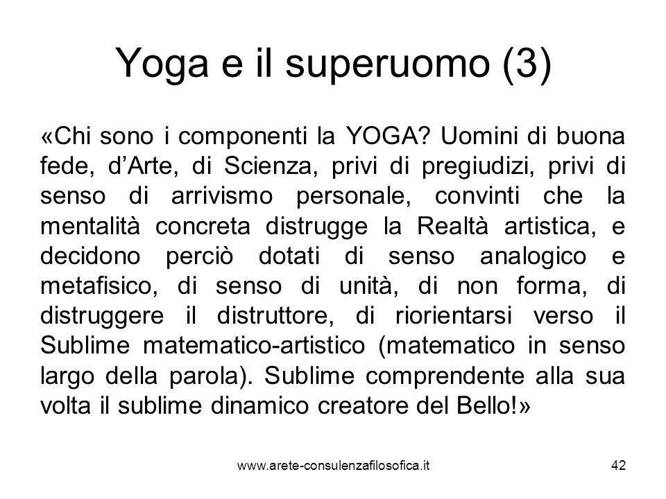 Yoga e il superuomo (3) «Chi sono i componenti la YOGA? Uomini di buona fede, dArte, di Scienza, privi di pregiudizi, privi di senso di arrivismo pers
