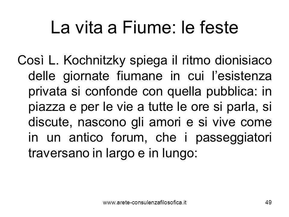 La vita a Fiume: le feste Così L. Kochnitzky spiega il ritmo dionisiaco delle giornate fiumane in cui lesistenza privata si confonde con quella pubbli