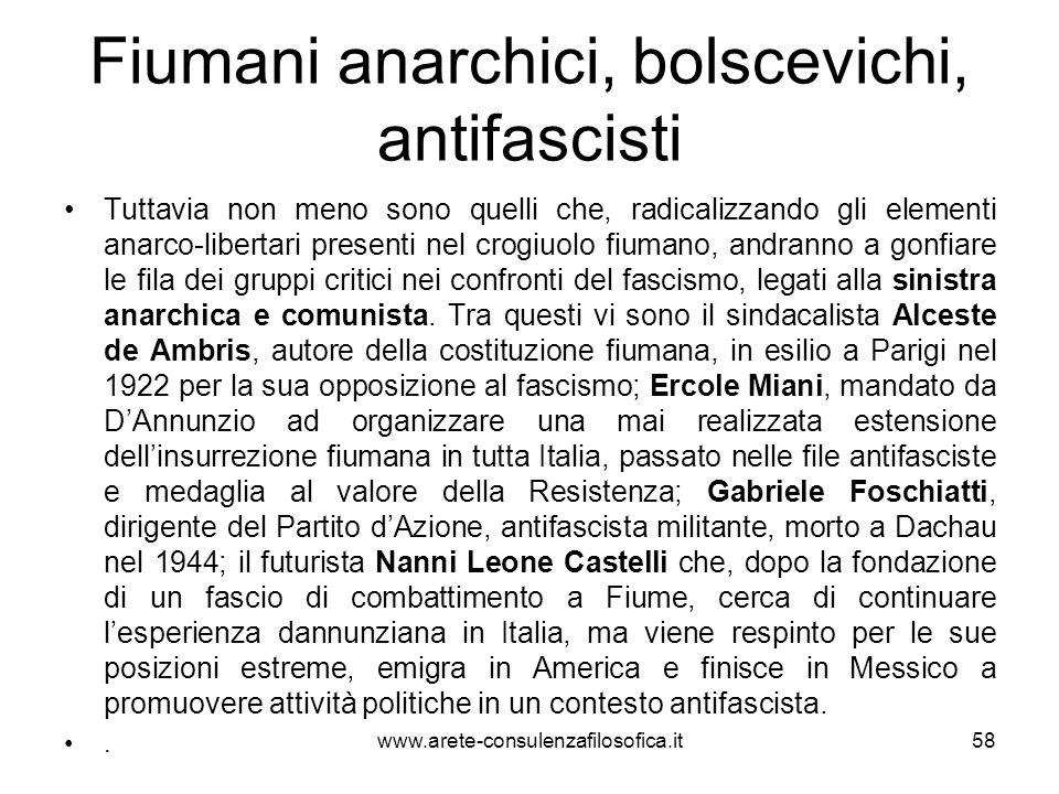 Fiumani anarchici, bolscevichi, antifascisti Tuttavia non meno sono quelli che, radicalizzando gli elementi anarco-libertari presenti nel crogiuolo fi