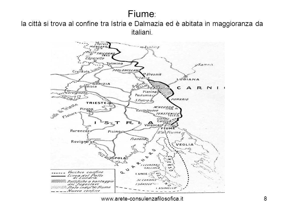 Fiume : la città si trova al confine tra Istria e Dalmazia ed è abitata in maggioranza da italiani. www.arete-consulenzafilosofica.it8