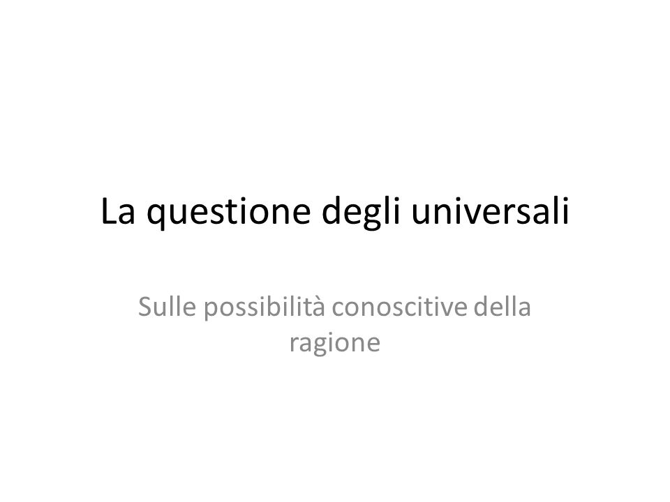 La questione degli universali Sulle possibilità conoscitive della ragione