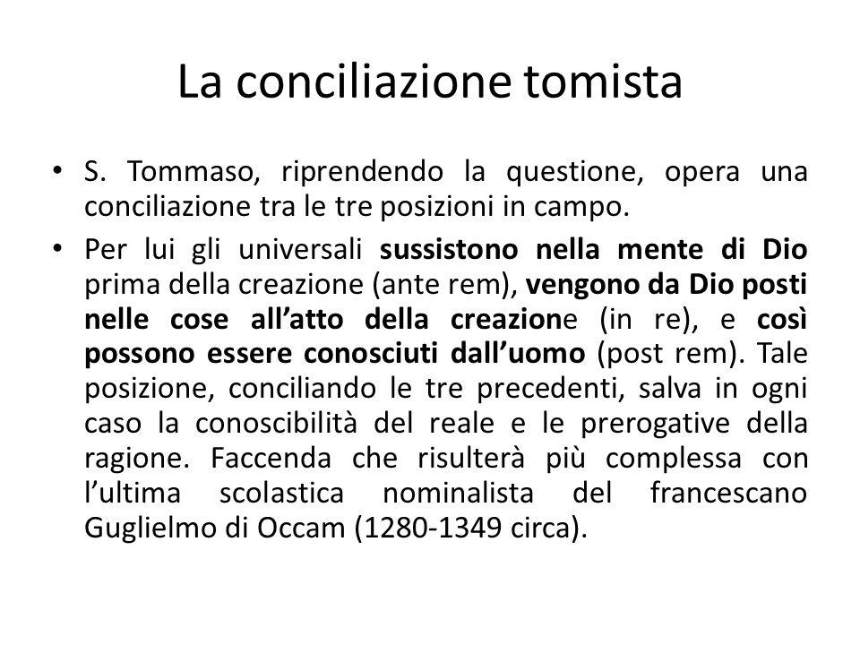 La conciliazione tomista S. Tommaso, riprendendo la questione, opera una conciliazione tra le tre posizioni in campo. Per lui gli universali sussiston