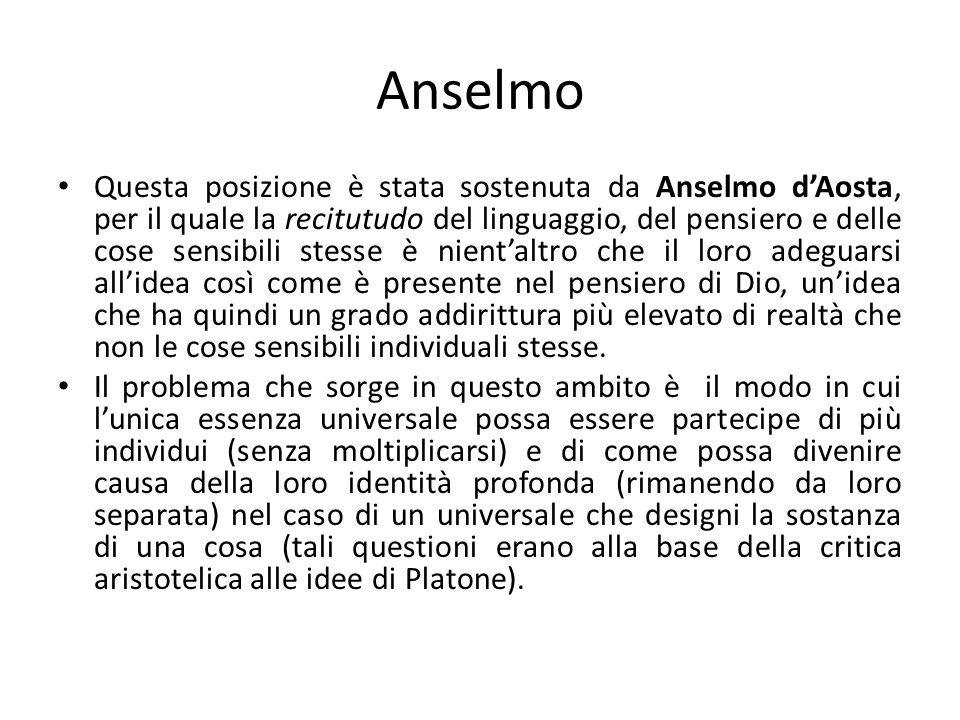 Anselmo Questa posizione è stata sostenuta da Anselmo dAosta, per il quale la recitutudo del linguaggio, del pensiero e delle cose sensibili stesse è