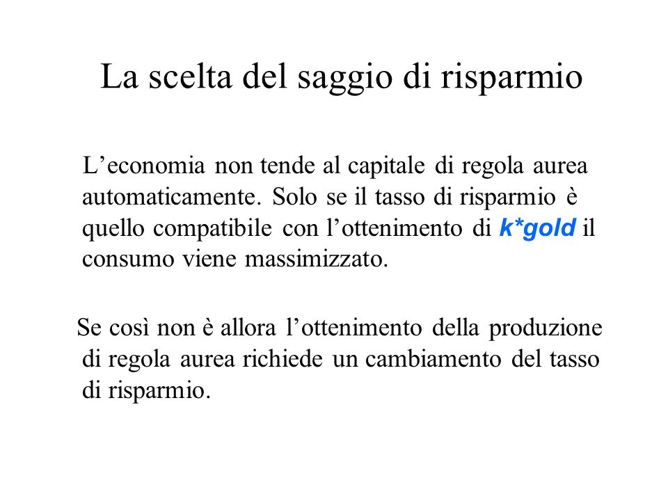 La scelta del saggio di risparmio Leconomia non tende al capitale di regola aurea automaticamente.