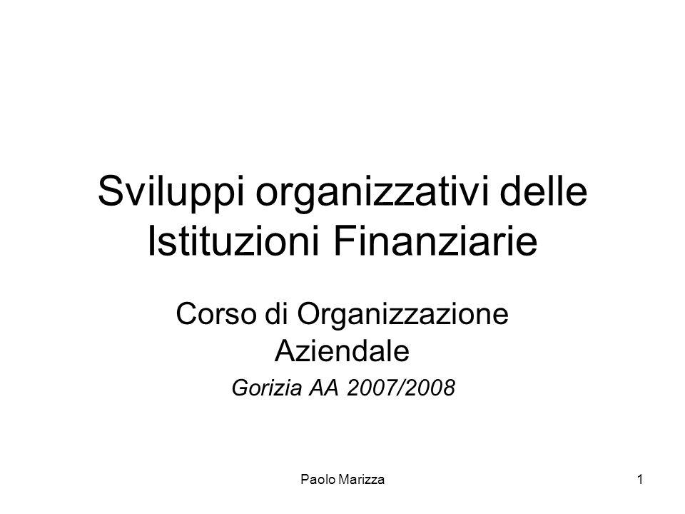 Paolo Marizza1 Sviluppi organizzativi delle Istituzioni Finanziarie Corso di Organizzazione Aziendale Gorizia AA 2007/2008
