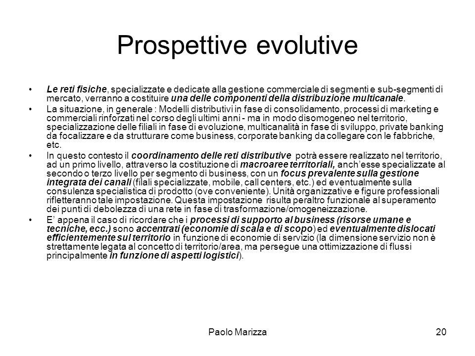 Paolo Marizza20 Prospettive evolutive Le reti fisiche, specializzate e dedicate alla gestione commerciale di segmenti e sub-segmenti di mercato, verra