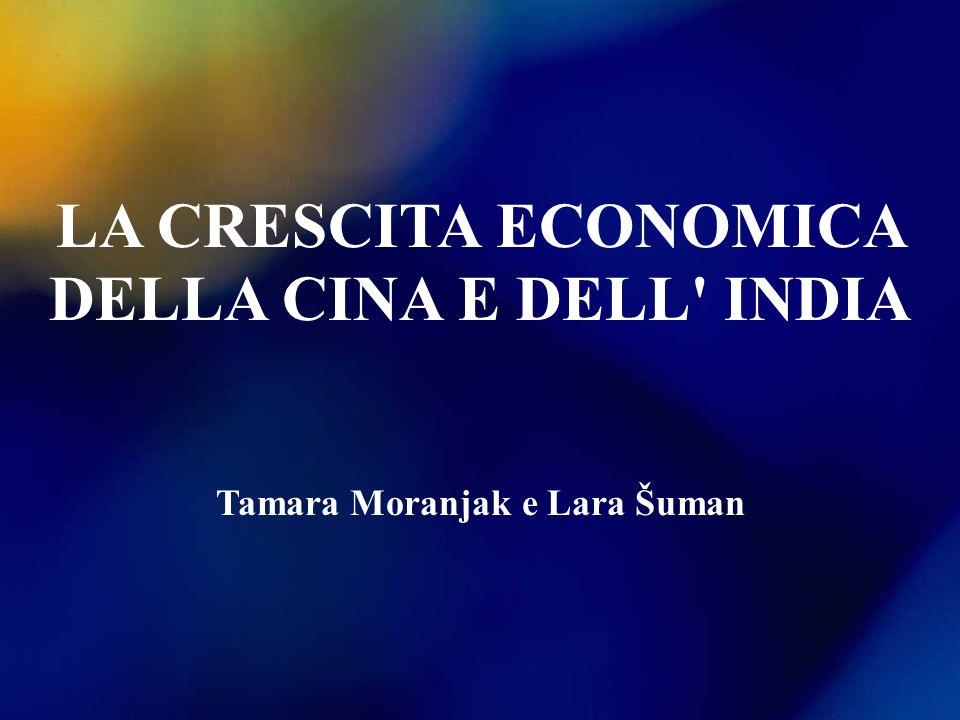 LA CRESCITA ECONOMICA DELLA CINA E DELL' INDIA Tamara Moranjak e Lara Šuman