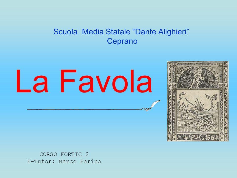 La Favola CORSO FORTIC 2 E-Tutor: Marco Farina Scuola Media Statale Dante Alighieri Ceprano