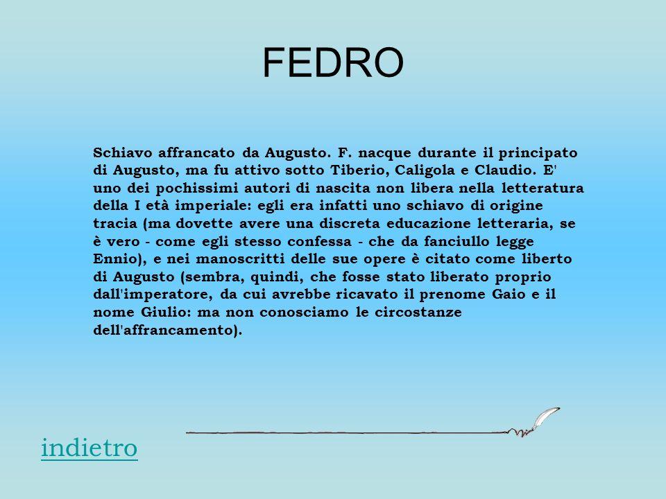 FEDRO indietro Schiavo affrancato da Augusto. F. nacque durante il principato di Augusto, ma fu attivo sotto Tiberio, Caligola e Claudio. E' uno dei p
