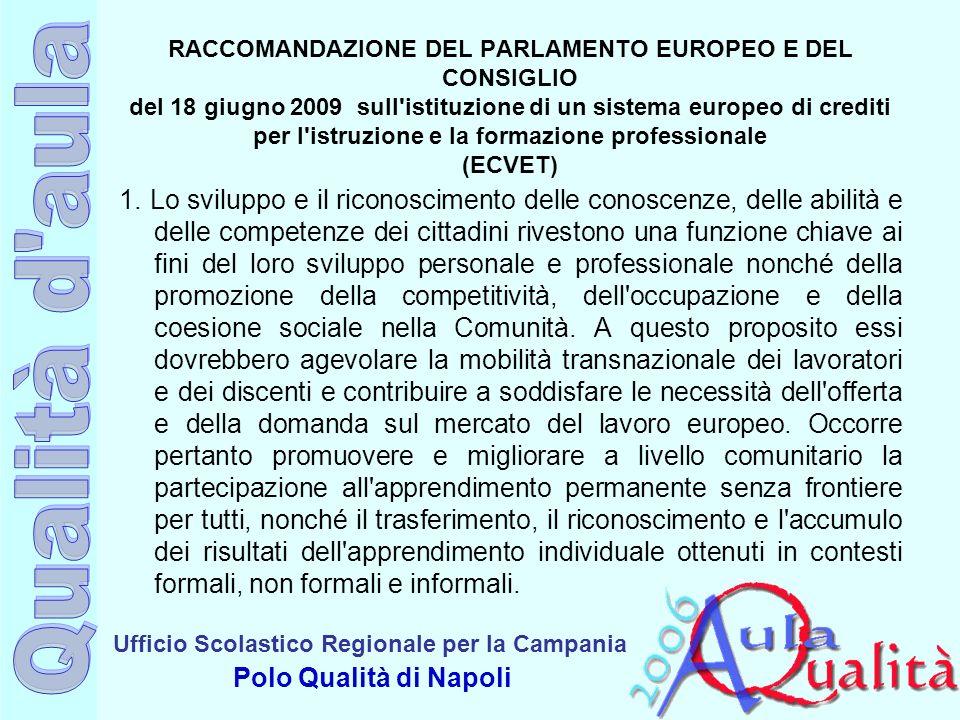 Ufficio Scolastico Regionale per la Campania Polo Qualità di Napoli RACCOMANDAZIONE DEL PARLAMENTO EUROPEO E DEL CONSIGLIO del 18 giugno 2009 sull istituzione di un sistema europeo di crediti per l istruzione e la formazione professionale (ECVET) 1.