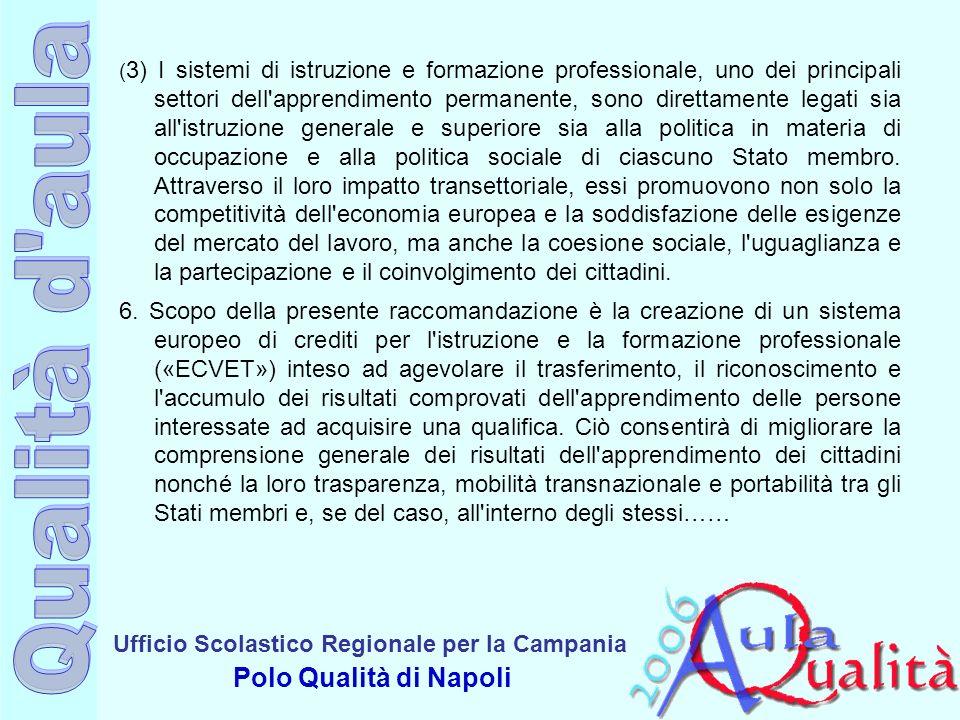 Ufficio Scolastico Regionale per la Campania Polo Qualità di Napoli ( 3) I sistemi di istruzione e formazione professionale, uno dei principali settori dell apprendimento permanente, sono direttamente legati sia all istruzione generale e superiore sia alla politica in materia di occupazione e alla politica sociale di ciascuno Stato membro.