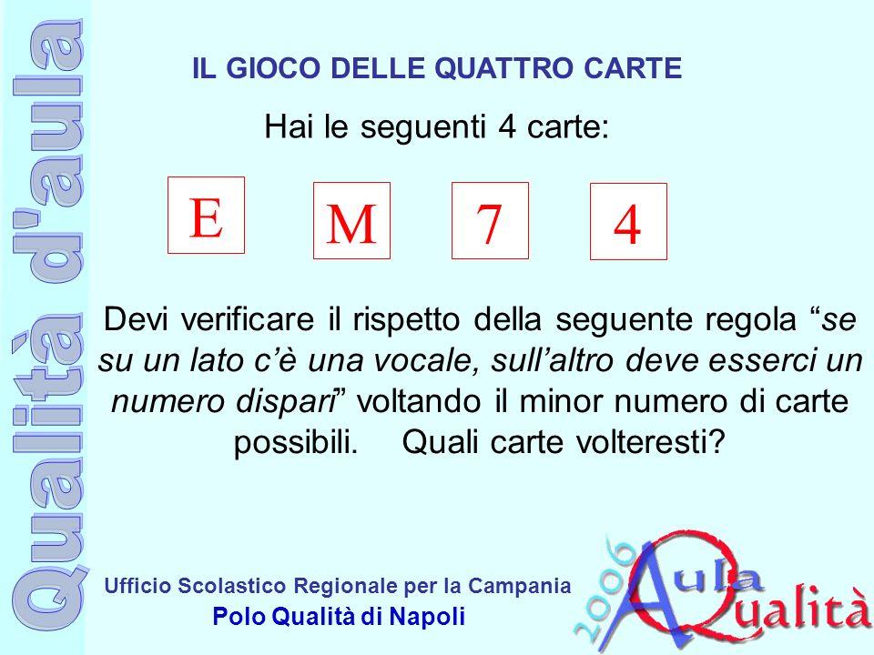 Ufficio Scolastico Regionale per la Campania Polo Qualità di Napoli IL GIOCO DELLE QUATTRO CARTE E M7 4 Devi verificare il rispetto della seguente reg