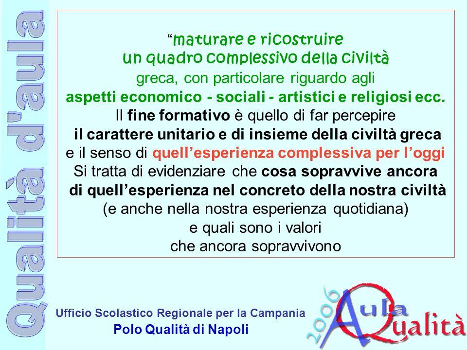 Ufficio Scolastico Regionale per la Campania Polo Qualità di Napoli maturare e ricostruire un quadro complessivo della civiltà greca, con particolare