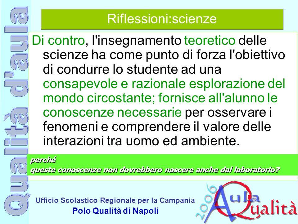 Ufficio Scolastico Regionale per la Campania Polo Qualità di Napoli Riflessioni:scienze Di contro, l'insegnamento teoretico delle scienze ha come punt