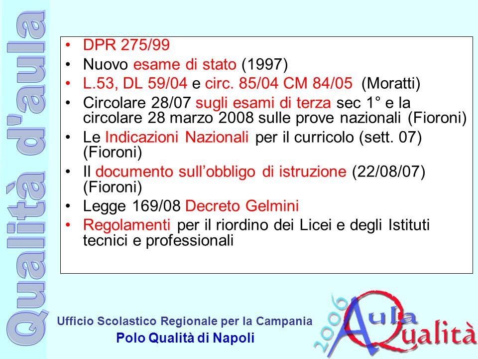Ufficio Scolastico Regionale per la Campania Polo Qualità di Napoli DPR 275/99 Nuovo esame di stato (1997) L.53, DL 59/04 e circ. 85/04 CM 84/05 (Mora
