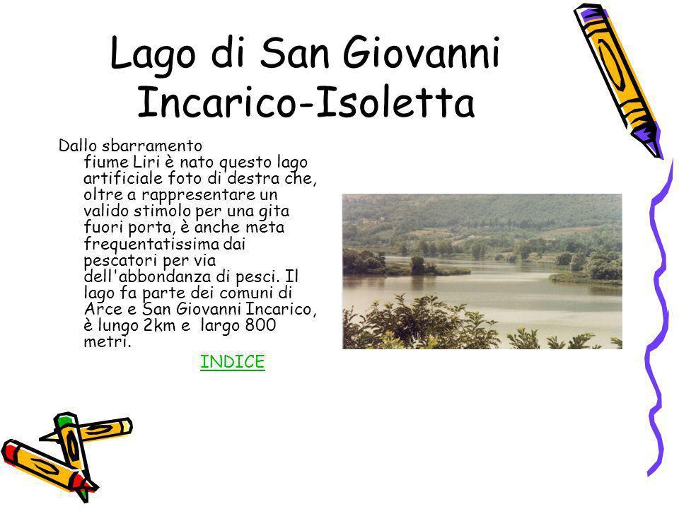 Lago di San Giovanni Incarico-Isoletta Dallo sbarramento fiume Liri è nato questo lago artificiale foto di destra che, oltre a rappresentare un valido