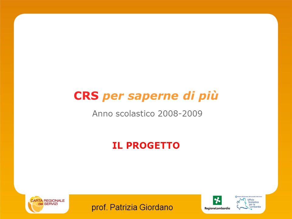 CRS per saperne di più Anno scolastico 2008-2009 IL PROGETTO prof. Patrizia Giordano