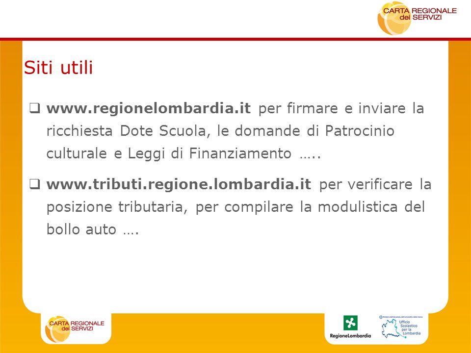 Siti utili www.regionelombardia.it per firmare e inviare la ricchiesta Dote Scuola, le domande di Patrocinio culturale e Leggi di Finanziamento …..