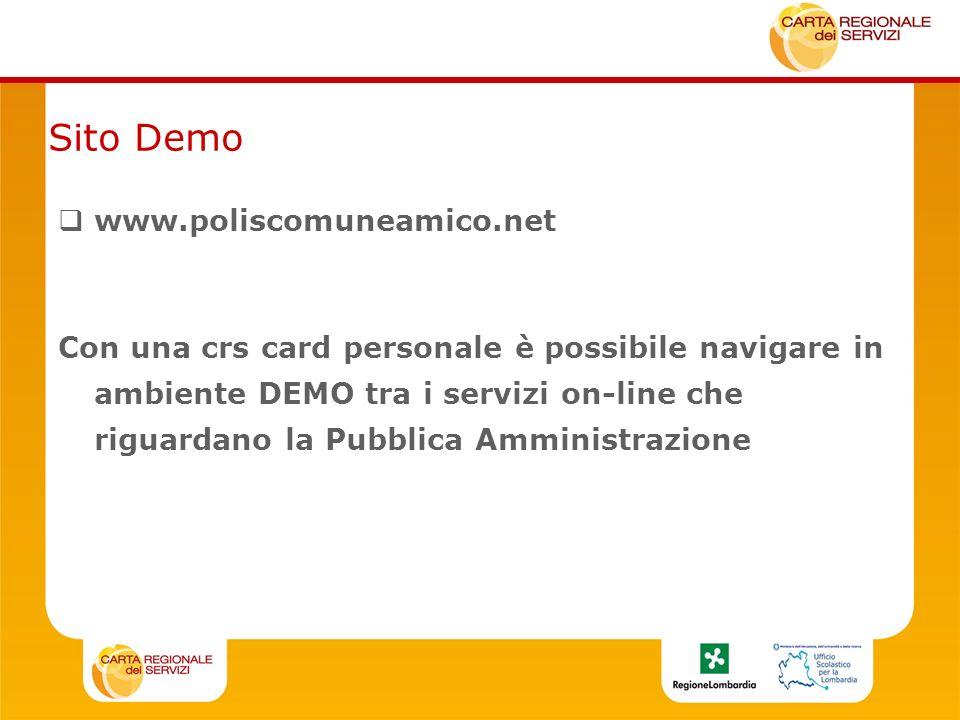Sito Demo www.poliscomuneamico.net Con una crs card personale è possibile navigare in ambiente DEMO tra i servizi on-line che riguardano la Pubblica Amministrazione