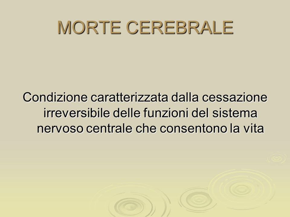 MORTE CEREBRALE Condizione caratterizzata dalla cessazione irreversibile delle funzioni del sistema nervoso centrale che consentono la vita