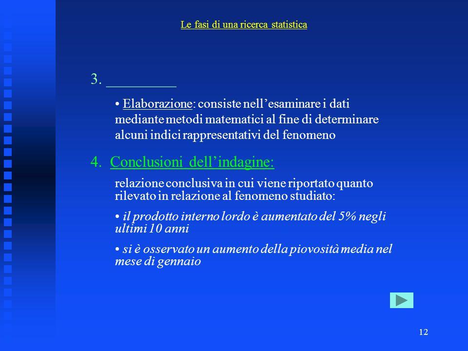 11 1. Studio del problema e impostazione della ricerca statistica: scopo della ricerca, definizione del fenomeno che vogliamo studiare, ipotesi che si