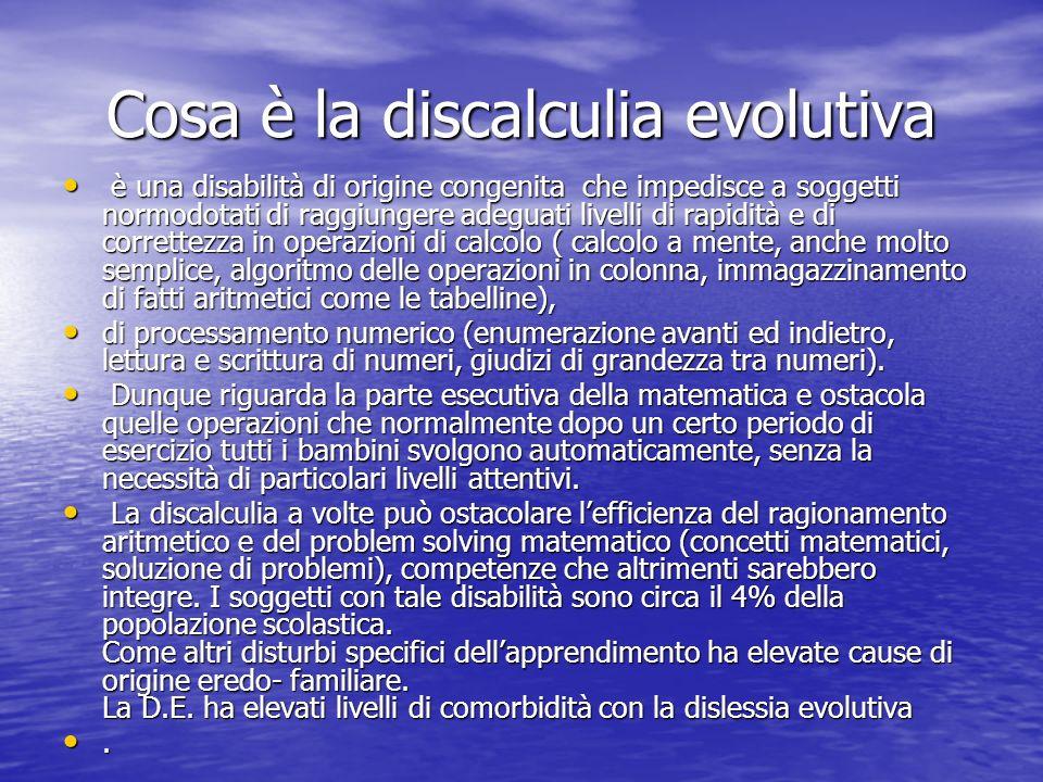Cosa è la discalculia evolutiva è una disabilità di origine congenita che impedisce a soggetti normodotati di raggiungere adeguati livelli di rapidità