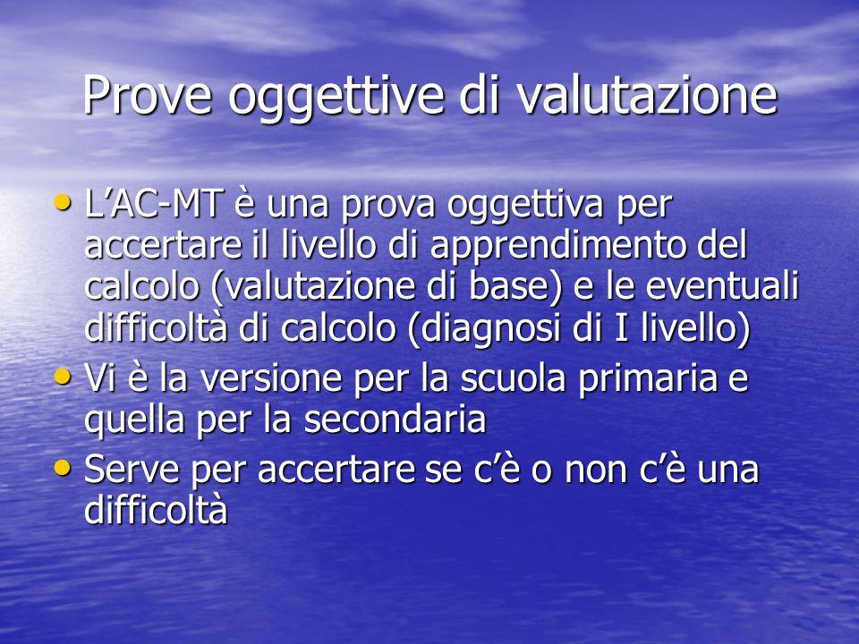 Prove oggettive di valutazione LAC-MT è una prova oggettiva per accertare il livello di apprendimento del calcolo (valutazione di base) e le eventuali