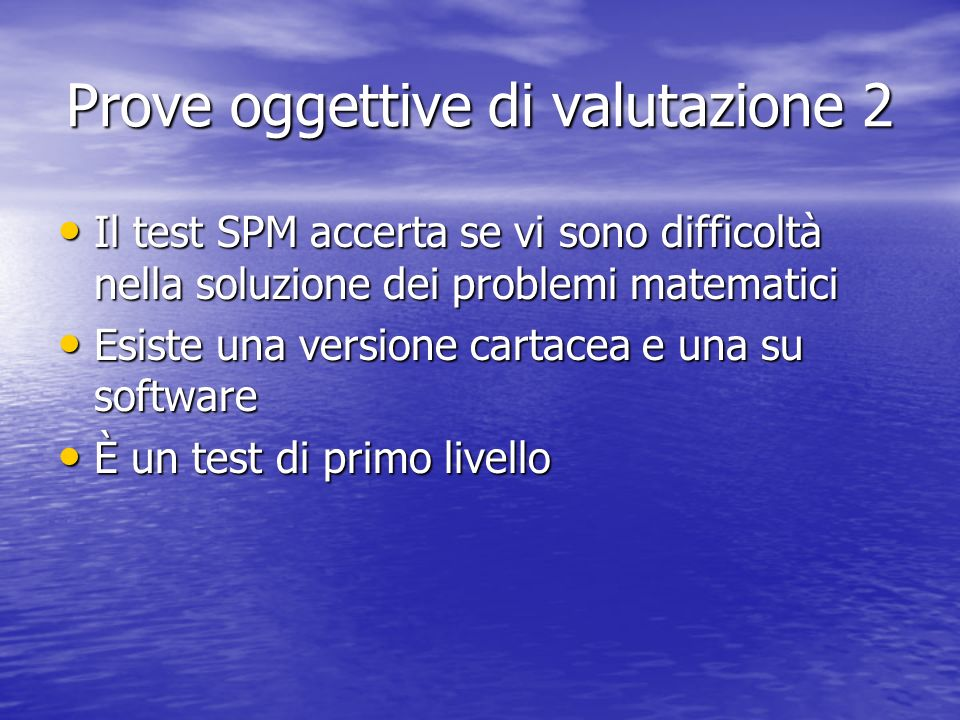Prove oggettive di valutazione 2 Il test SPM accerta se vi sono difficoltà nella soluzione dei problemi matematici Il test SPM accerta se vi sono diff