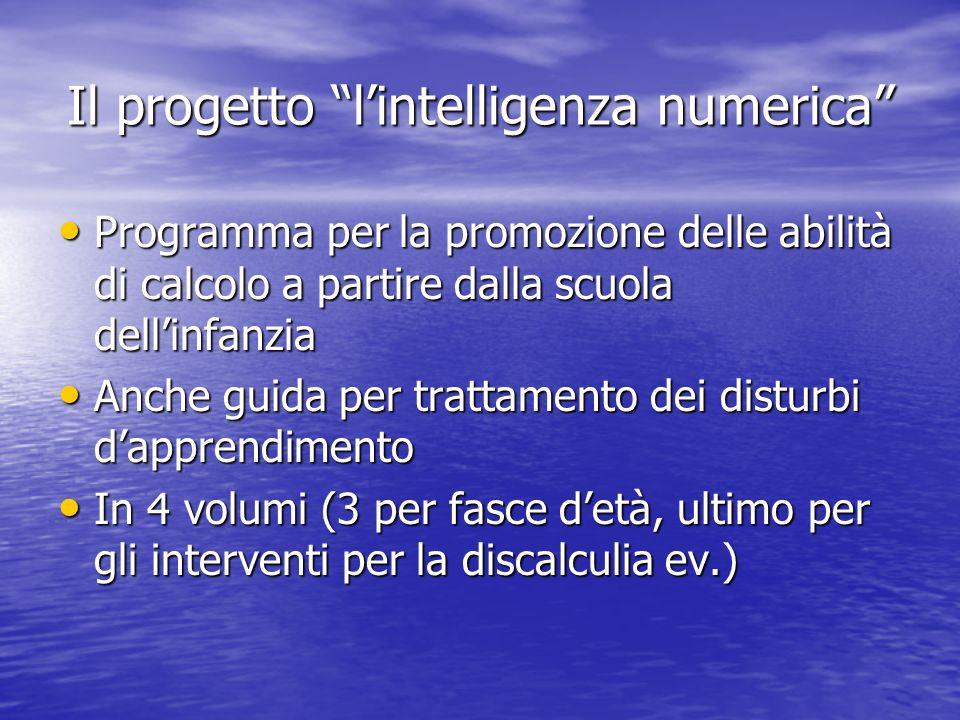 Il progetto lintelligenza numerica Programma per la promozione delle abilità di calcolo a partire dalla scuola dellinfanzia Programma per la promozion