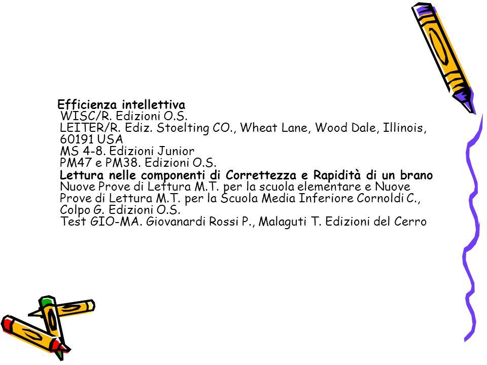 Efficienza intellettiva WISC/R. Edizioni O.S. LEITER/R. Ediz. Stoelting CO., Wheat Lane, Wood Dale, Illinois, 60191 USA MS 4-8. Edizioni Junior PM47 e
