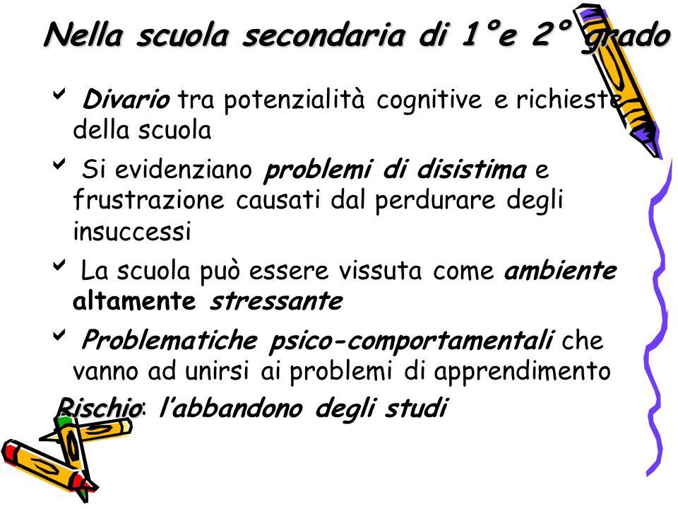 Divario tra potenzialità cognitive e richieste della scuola Si evidenziano problemi di disistima e frustrazione causati dal perdurare degli insuccessi