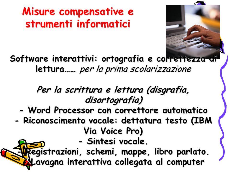 Misure compensative e strumenti informatici Software interattivi: ortografia e correttezza di lettura…… per la prima scolarizzazione Per la scrittura
